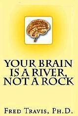 Your Brain is a River, Not a Rock by Fred Travis - review